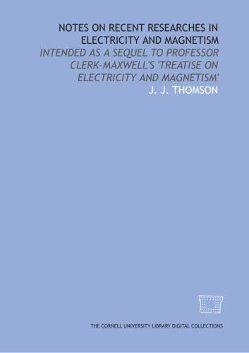 9781429740531: Notes on recent researches in electricity and magnetism: intended as a sequel to Professor Clerk-Maxwell's 'Treatise on Electricity and Magnetism'
