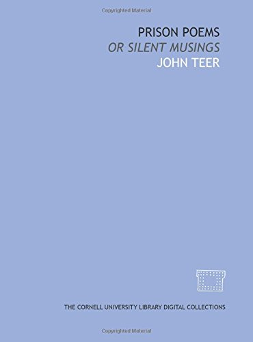 Prison poems: or Silent musings: John Teer