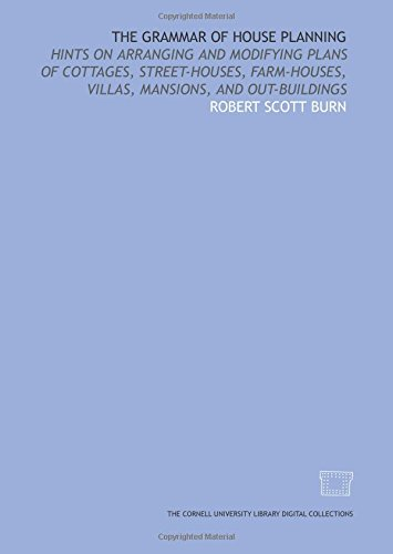 9781429741118: The grammar of house planning: hints on arranging and modifying plans of cottages, street-houses, farm-houses, villas, mansions, and out-buildings
