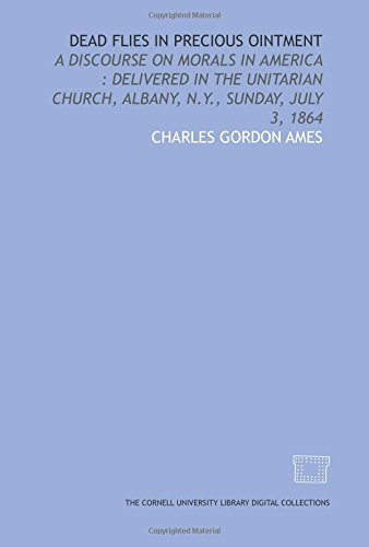 9781429745062: Dead flies in precious ointment: a discourse on morals in America : delivered in the Unitarian Church, Albany, N.Y., Sunday, July 3, 1864