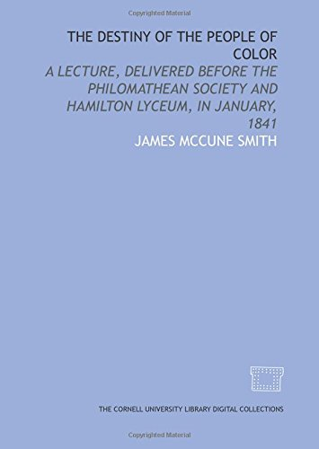 9781429747066: The Destiny of the people of color: a lecture, delivered before the Philomathean Society and Hamilton Lyceum, in January, 1841