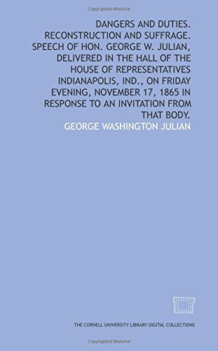 9781429749039: Dangers and duties. Reconstruction and suffrage. Speech of Hon. George W. Julian, delivered in the hall of the House of Representatives Indianapolis, ... in response to an invitation from that body.