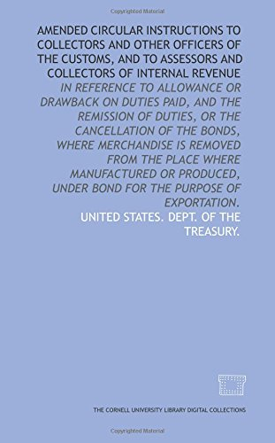9781429755528: Amended circular instructions to collectors and other officers of the customs, and to assessors and collectors of internal revenue: in reference to ... under bond for the purpose of exportation.