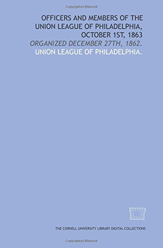 9781429755696: Officers and members of the Union League of Philadelphia, October 1st, 1863: organized december 27th, 1862.