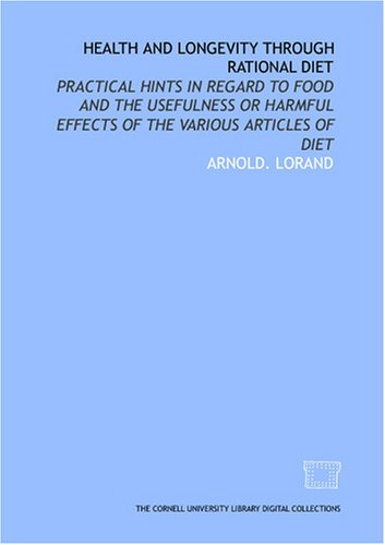 Health and longevity through rational diet: practical hints in regard to food and the usefulness or...