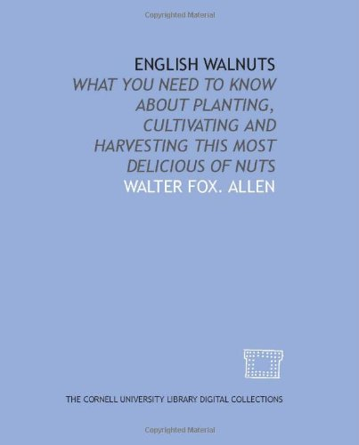 9781429757584: English walnuts: what you need to know about planting, cultivating and harvesting this most delicious of nuts