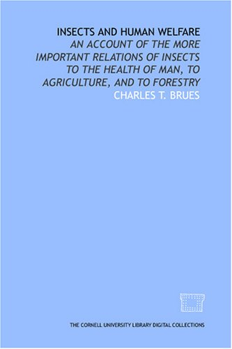 9781429757683: Insects and human welfare: an account of the more important relations of insects to the health of man, to agriculture, and to forestry