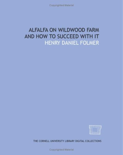 Alfalfa on Wildwood Farm and how to: Henry Daniel Folmer