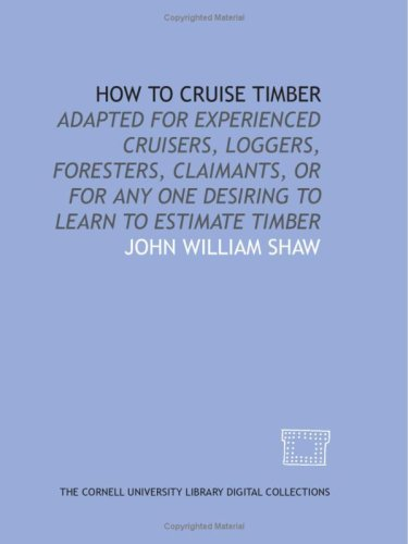 9781429758741: How to cruise timber: adapted for experienced cruisers, loggers, foresters, claimants, or for any one desiring to learn to estimate timber
