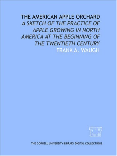 9781429759090: The American apple orchard: a sketch of the practice of apple growing in North America at the beginning of the twentieth century