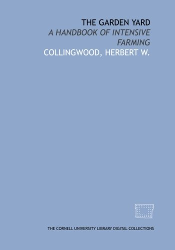 9781429761062: The garden yard: a handbook of intensive farming
