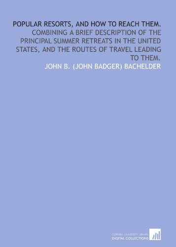 9781429763875: Popular resorts, and how to reach them.: Combining a brief description of the principal summer retreats in the United States, and the routes of travel leading to them.