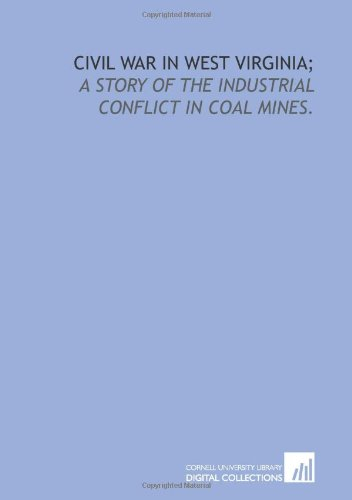 9781429775205: Civil war in West Virginia;: a story of the industrial conflict in coal mines.