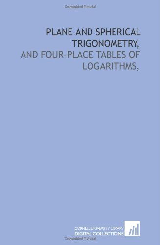 9781429777346: Plane and spherical trigonometry,: and Four-place tables of logarithms,