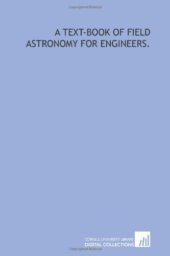 9781429777537: A text-book of field astronomy for engineers.