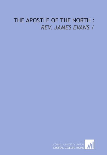 9781429781749: The apostle of the North :: Rev. James Evans /