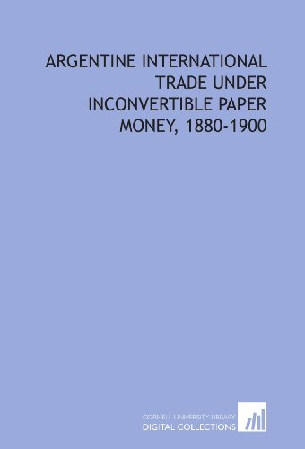 9781429781831: Argentine international trade under inconvertible paper money, 1880-1900