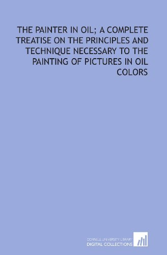 9781429782012: The painter in oil; a complete treatise on the principles and technique necessary to the painting of pictures in oil colors