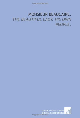 9781429783446: Monsieur Beaucaire.: The beautiful lady. His own people,