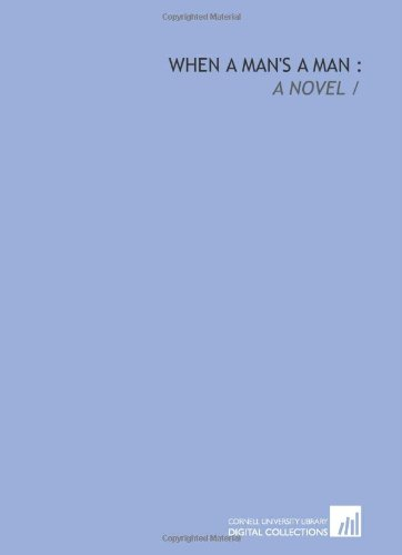 9781429784016: When a man's a man :: a novel /