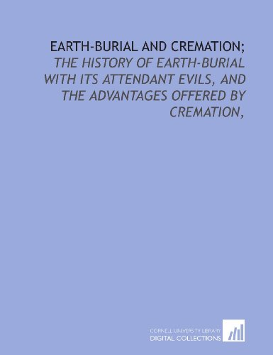 9781429785518: Earth-burial and cremation;: the history of earth-burial with its attendant evils, and the advantages offered by cremation,