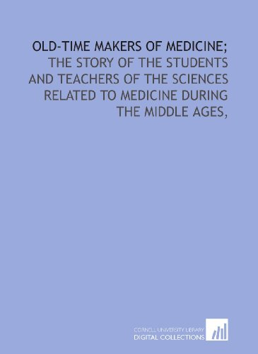9781429785624: Old-time makers of medicine;: the story of the students and teachers of the sciences related to medicine during the middle ages,