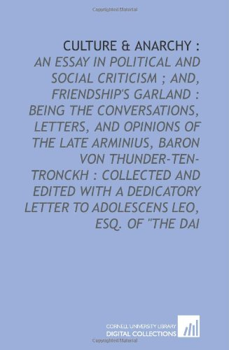 """9781429786065: Culture & anarchy :: an essay in political and social criticism ; and, Friendship's garland : being the conversations, letters, and opinions of the ... letter to Adolescens Leo, esq. of """"The Dai"""