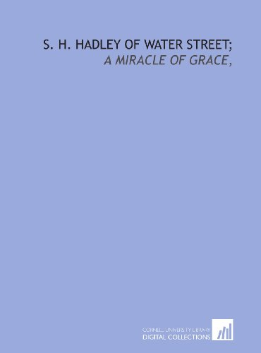 9781429786102: S. H. Hadley of Water street;: a miracle of grace,