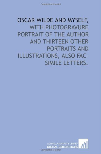 9781429787192: Oscar Wilde and myself,: with photogravure portrait of the author and thirteen other portraits and illustrations, also fac-simile letters.