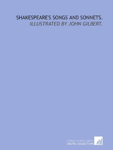 9781429788823: Shakespeare's songs and sonnets.: Illustrated by John Gilbert.