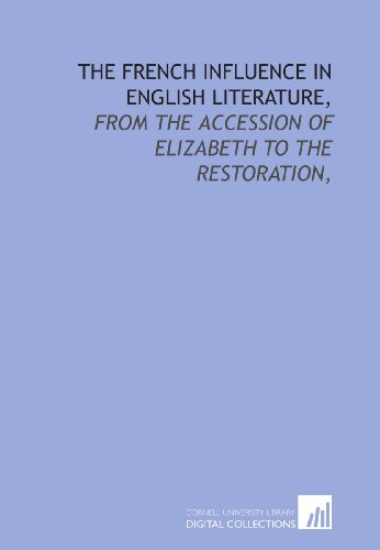 9781429791960: The French influence in English literature,: from the accession of Elizabeth to the restoration,