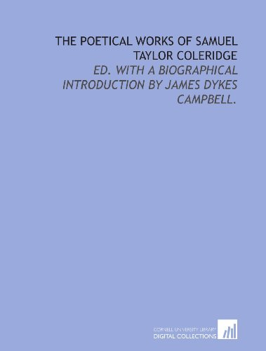 The poetical works of Samuel Taylor Coleridge: ed. with a biographical introduction by James Dykes Campbell. (9781429793117) by Samuel Taylor Coleridge