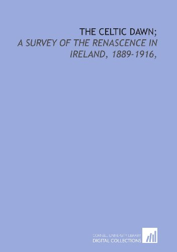 9781429794367: The Celtic dawn;: a survey of the renascence in Ireland, 1889-1916,
