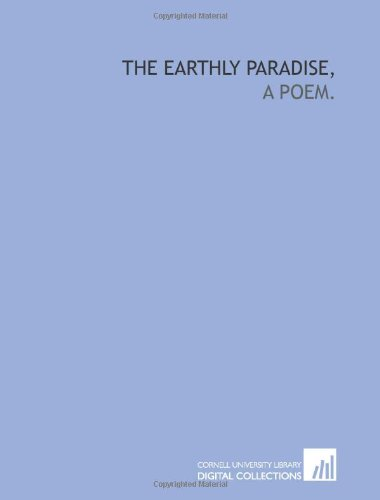 The earthly paradise,: a poem. (1429794860) by Morris, William