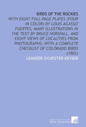 9781429798242: Birds of the Rockies: With Eight Full-Page Plates (Four in Color) by Louis Agassiz Fuertes; Many Illustrations in the Text by Bruce Horsfall, and ... a Complete Checklist of Colorado Birds (1902)