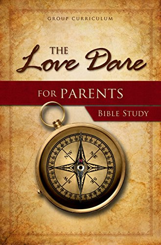 The Love Dare for Parents Bible Study: Study Guide: Kendrick, Stephen; Kendrick, Alex