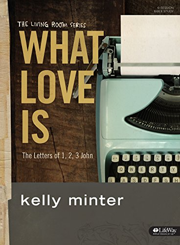 9781430031550: What Love Is - Bible Study Book: The Letters of 1, 2, 3 John (Living Room)