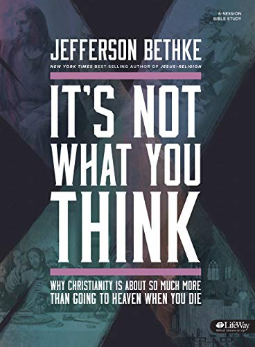 9781430031963: It's Not What You Think: Why Christianity is About So Much More Than Going to Heaven When You Die (Bible Study Book)