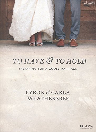 To Have and To Hold - Bible Study Book: Preparing for a Godly Marriage
