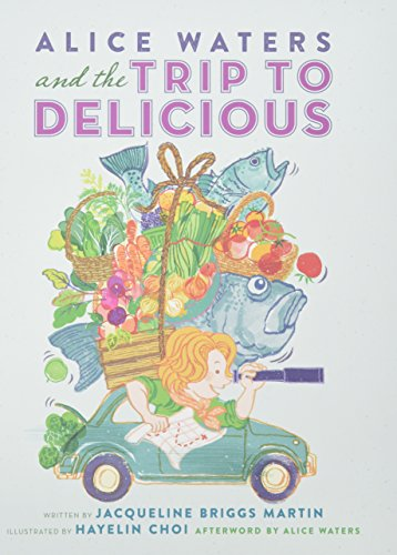 Alice Waters and the Trip to Delicious (1 Hardcover/1 CD) (Compact Disc): Jacqueline ...