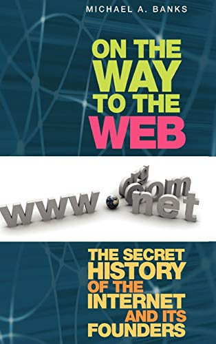 9781430208693: On the Way to the Web: The Secret History of the Internet and Its Founders