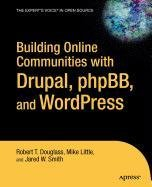 9781430213123: Building Online Communities with Drupal, Phpbb, and Wordpress