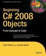 Beginning C# 2008 Objects: From Concept to Code, by Palmer: Palmer, Grant/ Barker, Ken