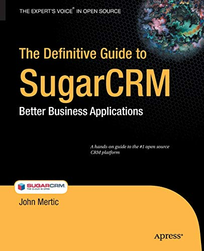 The Definitive Guide to SugarCRM: Better Business Applications: John Mertic