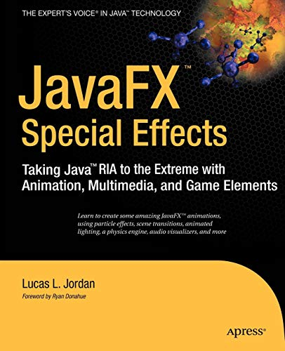 9781430226239: JavaFX Special Effects: Taking Java™ RIA to the Extreme with Animation, Multimedia, and Game Elements (Beginning)