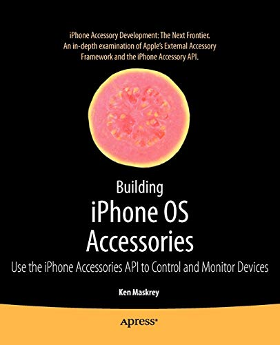 Building iPhone OS Accessories: Use the iPhone Accessories API to Control and Monitor Devices (...