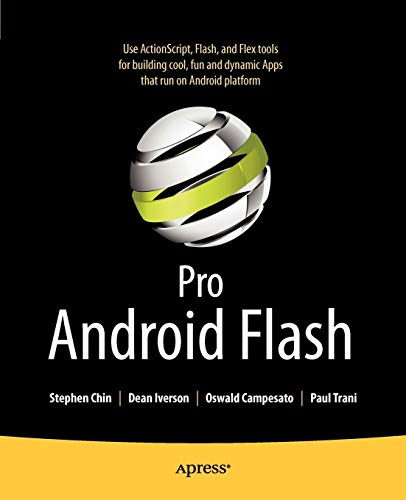 Pro Android Flash: Building Rich Internet Flash and Javafx Apps for Android Smartphones and Tablets...