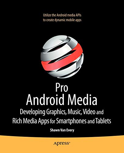 9781430232674: Pro Android Media: Developing Graphics, Music, Video, and Rich Media Apps for Smartphones and Tablets