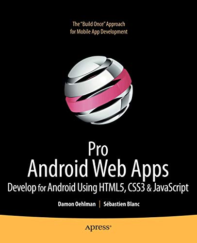 9781430232766: Pro Android Web Apps: Develop for Android using HTML5, CSS3 & JavaScript (Books for Professionals by Professionals)