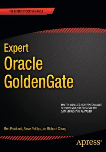 Expert Oracle GoldenGate: Ben Prusinski; Steve Phillips; Richard Chung